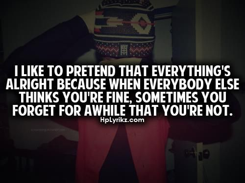 Troubled Relationship Quotes and Sayings   like to pretend that everything's alright because when everybody ...