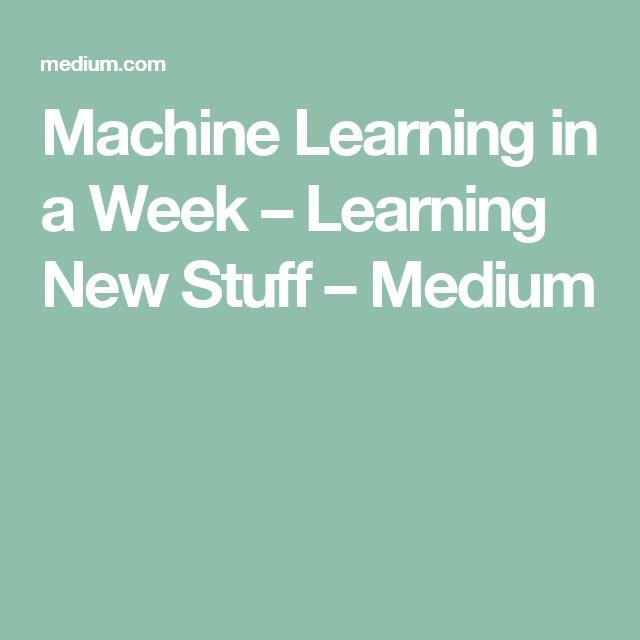 Machine Learning in a Week – Learning New Stuff – Medium