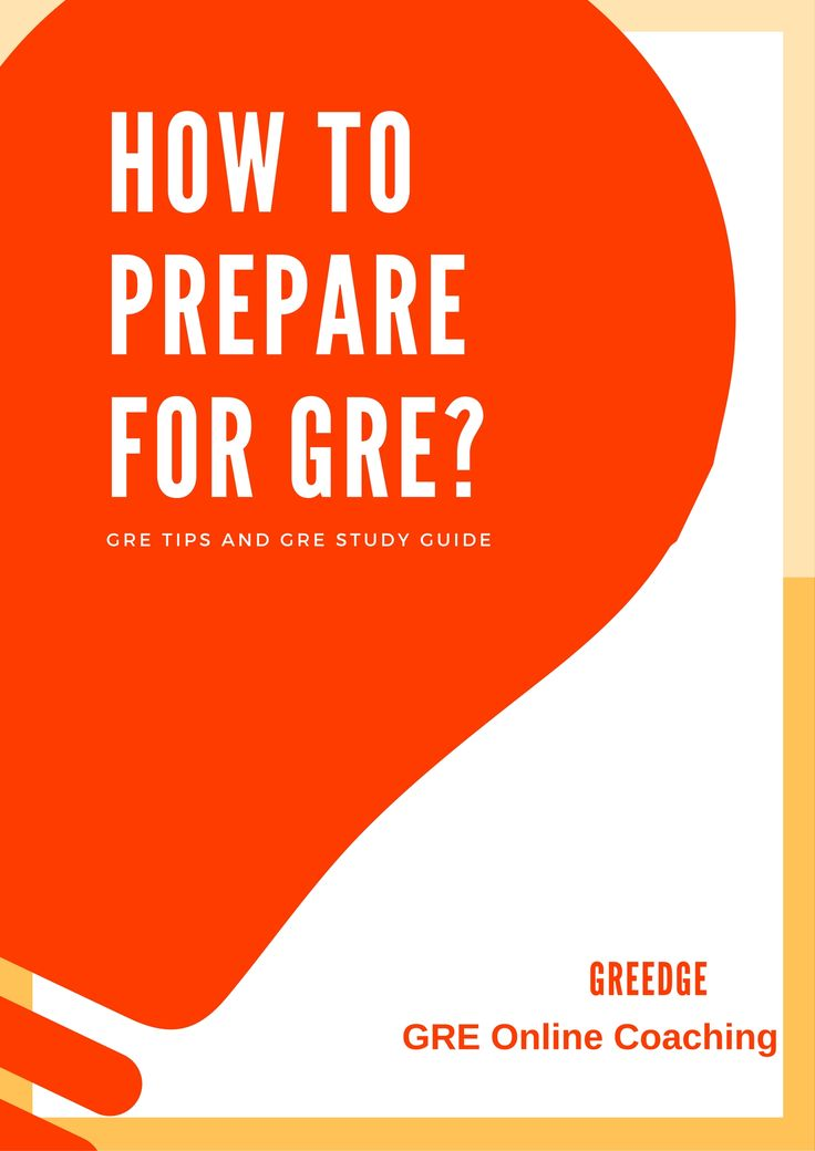 8 Simple Tips to Prepare for GRE:  Relax Take Diagnostic test Make a Study plan Develop your Vocabulary Proactive Reading Quant concepts Essay outline GRE Practice Test To know more about How to Prepare for GRE, visit: https://www.greedge.com/How-to-prepare-for-GRE-effectively