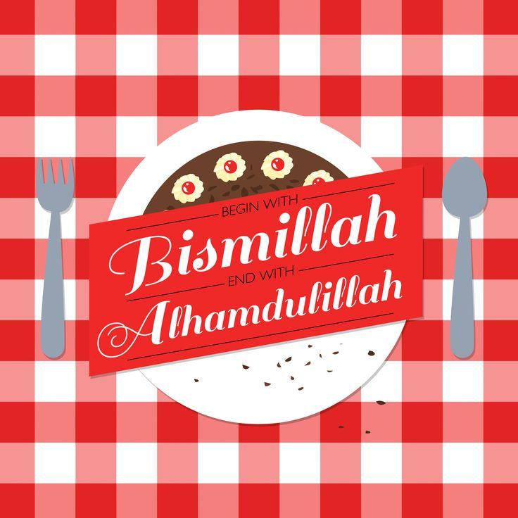 Begin with Bismillah, end with Alhamdulillah