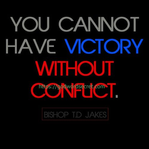 ~Bishop T.D. Jakes This is my weakest.. times of conflict