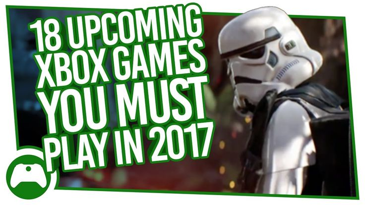 18 Amazing Upcoming Xbox One Games You Must Play In 201…