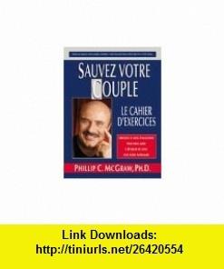 Sauvez votre couple  Cahier dexercices (9782895650263) Mathieu Fleury, Phillip McGraw , ISBN-10: 2895650268  , ISBN-13: 978-2895650263 ,  , tutorials , pdf , ebook , torrent , downloads , rapidshare , filesonic , hotfile , megaupload , fileserve