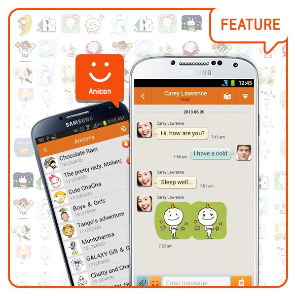 [Feature] Anicon / Delivering real emotions with 111 Anicon sets! Anicon sends your emotions to your friends, live and full.  Go to 'More>Download>Anicons' to download and enjoy the exciting and dynamic chatting with various Anicons on ChatON. [기능소개] 애니콘  00개의 캐릭터가 000개의 이미지로 전하는 100% 리얼 감성! 여러분의 감정을 실감나게 전해드립니다.  '더보기>다운로드>애니콘'에서 다운로드 받은 애니콘으로 다이나믹