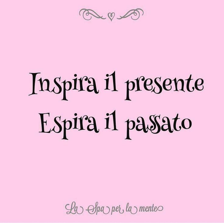 Inspira il presente. Espira il passato.