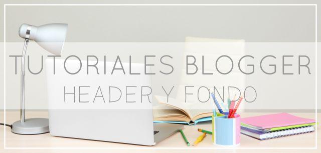 Tutoriales Blogger para Dummies: Header y Fondo