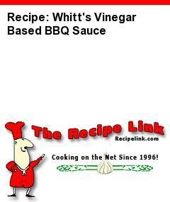 Recipe: Whitt's Vinegar Based BBQ Sauce - Recipelink.com
