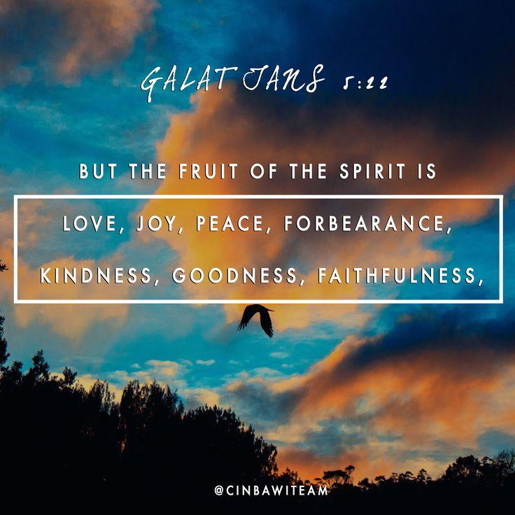 Galatians 5:22 (NIV)  But the fruit of the Spirit is love, joy, peace, forbearance, kindness, goodness, faithfulness,