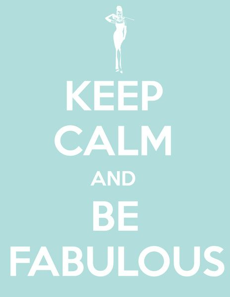 Keep Calm and be Fabulous: Truth, Fabulous Art, Keepcalm, Inspirational Quotes, Calm Quotes, Keep Calm