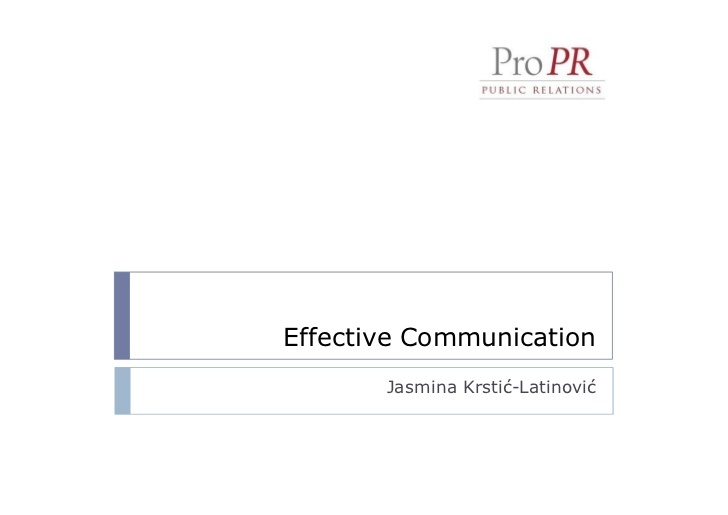 Effective communication  by Jasmina Krstic Latinovic (Pro PR) via Slideshare