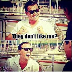they don't like me wolf of wall street meme - Google Search