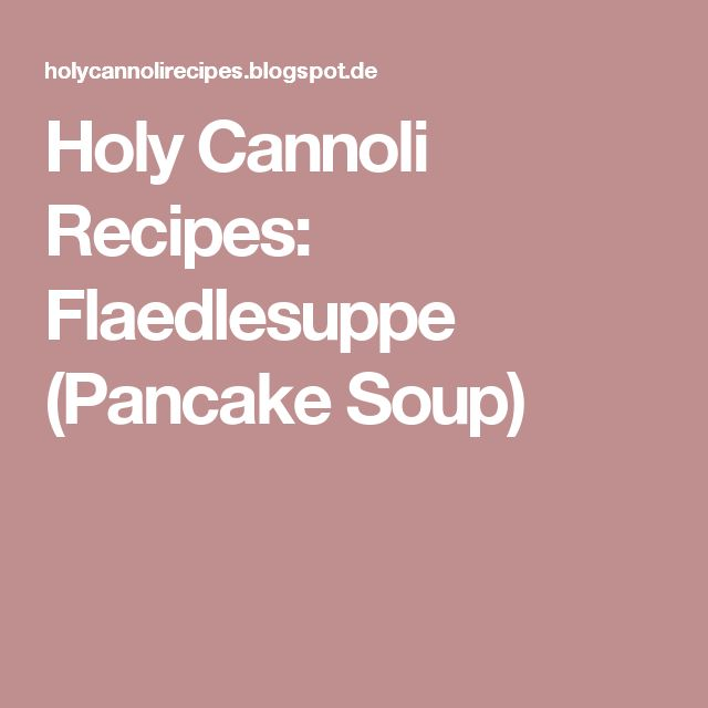 Holy Cannoli Recipes: Flaedlesuppe (Pancake Soup)