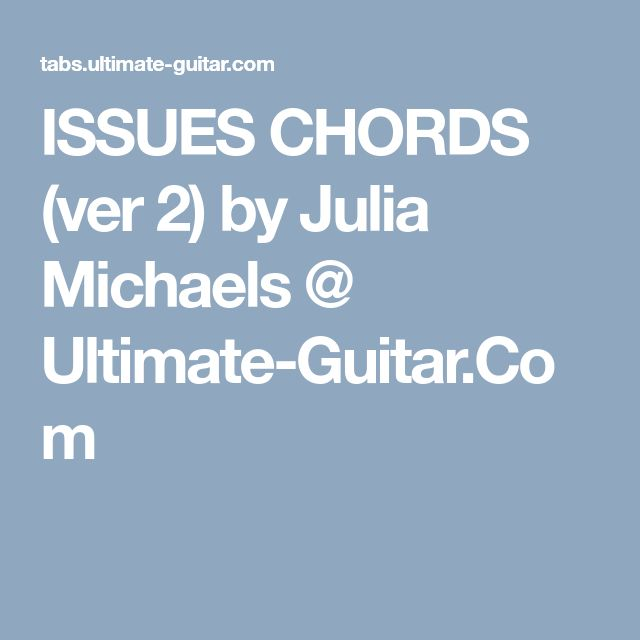 Issues Chords Ver 2 By Julia Michaels Ultimate Guitar Mes