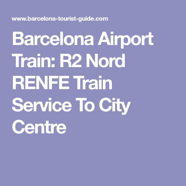 Barcelona Airport Train: R2 Nord  RENFE Train Service To City Centre