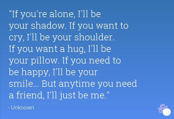 nice Quotes on friendship - If you're alone, I'll be