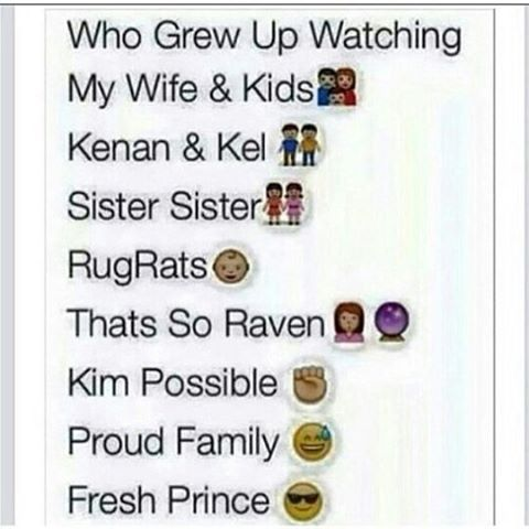 We used to watch my wife and kids and fresh prince
