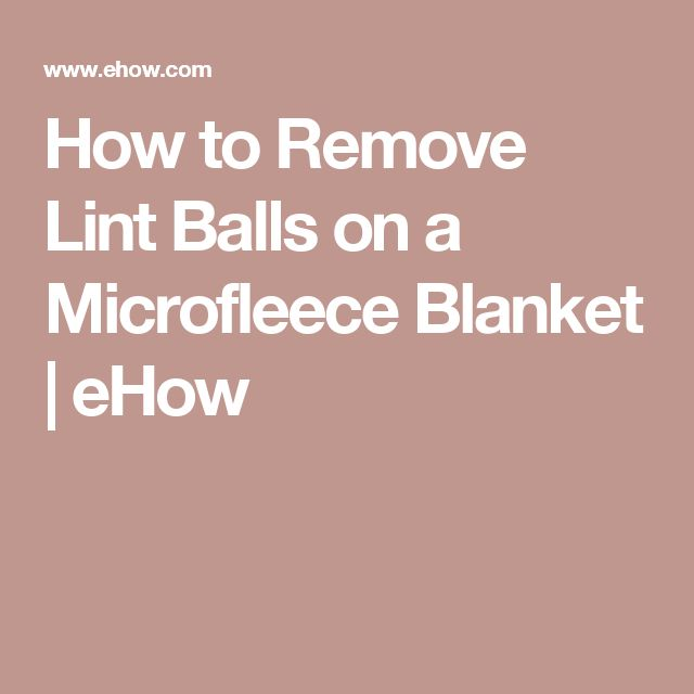 How to Remove Lint Balls on a Microfleece Blanket | eHow