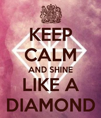 Shine like a diamon - after all... diamonds are a girls best friend! :)