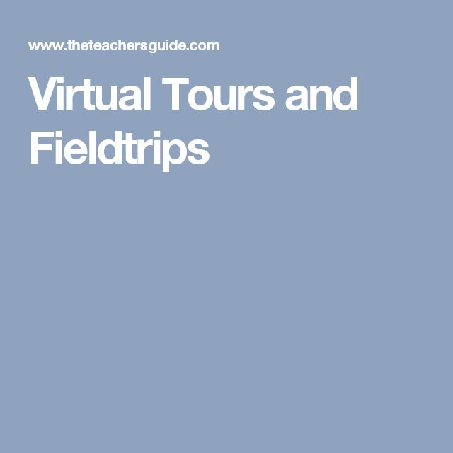 Virtual Tours and Fieldtrips