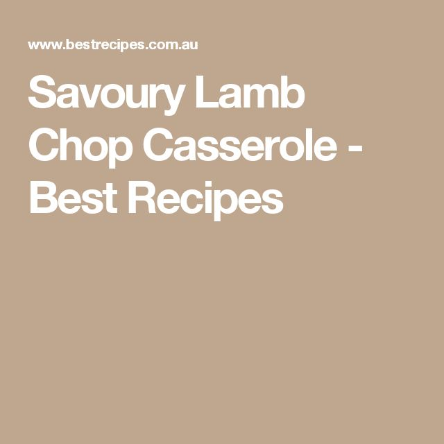 Savoury Lamb Chop Casserole - Best Recipes