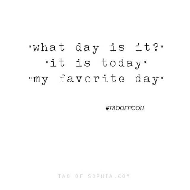 What day is it? It is today - my favourite day.
