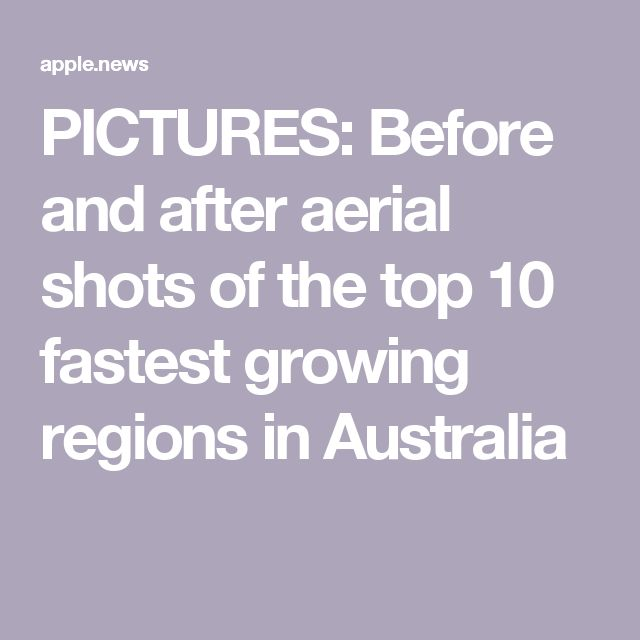 PICTURES: Before and after aerial shots of the top 10 fastest growing regions in Australia