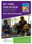 The My Time, Our Place Team Meeting Package is a useful approach to helping middle childhood educators reflect upon My Time, Our Place, Fram...