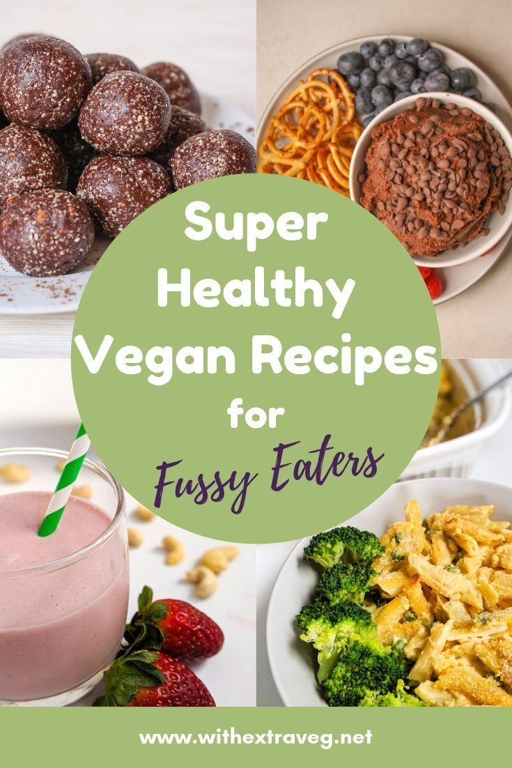 Super Healthy Vegan Recipes For Fussy Eaters Withextraveg In 2020 Vegan Recipes Healthy Vegan Kids Recipes Vegan Recipes Easy