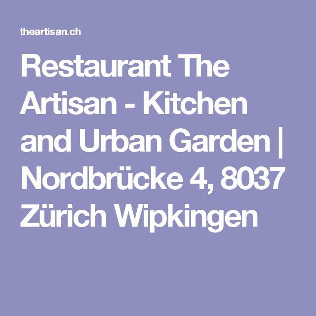 Restaurant The Artisan - Kitchen and Urban Garden | Nordbrücke 4, 8037 Zürich Wipkingen