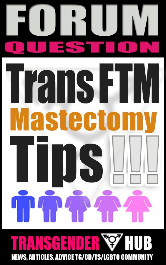 FTM Mastectomy Tips and Advice - Transgender Hub Forum. Read: http://