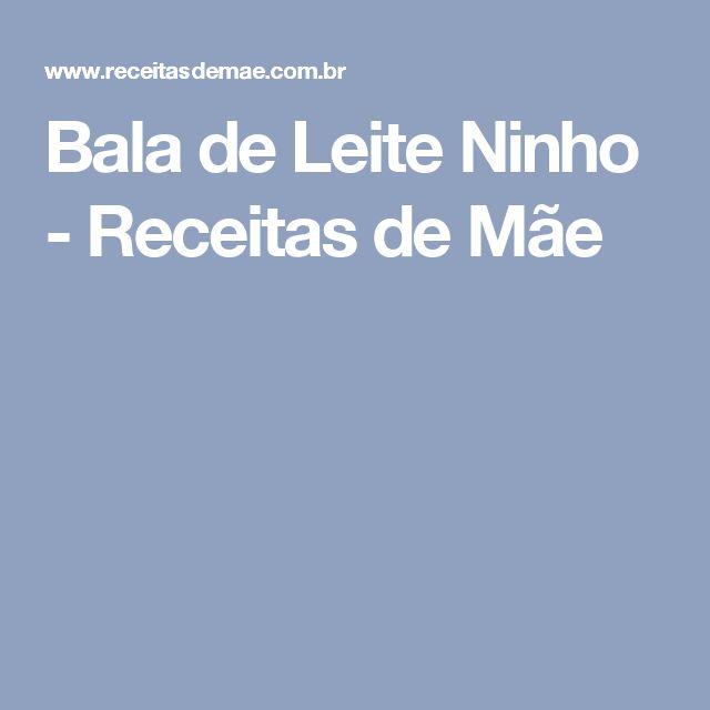 Bala de Leite Ninho - Receitas de Mãe