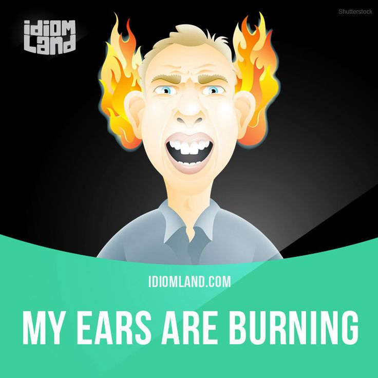 """My ears are burning"" means ""you know or think that other people are talking about you"".  Example: I can't believe I fell over on the stage last night! My ears are burning now – I'm sure everyone is talking about me.  #idiom #idioms #saying #sayings #phrase #phrases #expression #expressions #english #englishlanguage #learnenglish #studyenglish #language #vocabulary #dictionary #grammar #efl #esl #tesl #tefl #toefl #ielts #toeic #englishlearning #vocab #wordoftheday #phraseoftheday"