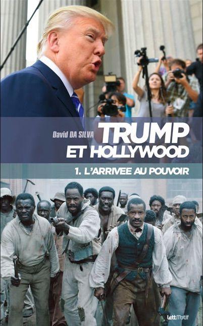 Critique Livre/ Trump et Hollywood. 1. L'arrivée au pouvoir dispo en librairie aux éditions LettMotif