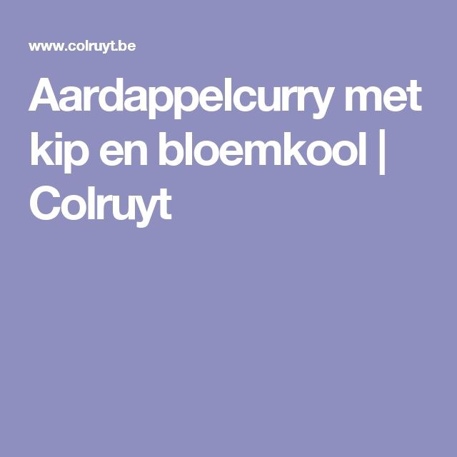 Aardappelcurry met kip en bloemkool | Colruyt