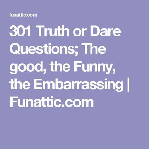301 Truth Or Dare Questions The Good The Funny The Embarrassing