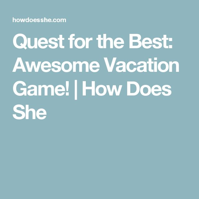 Quest for the Best: Awesome Vacation Game! | How Does She
