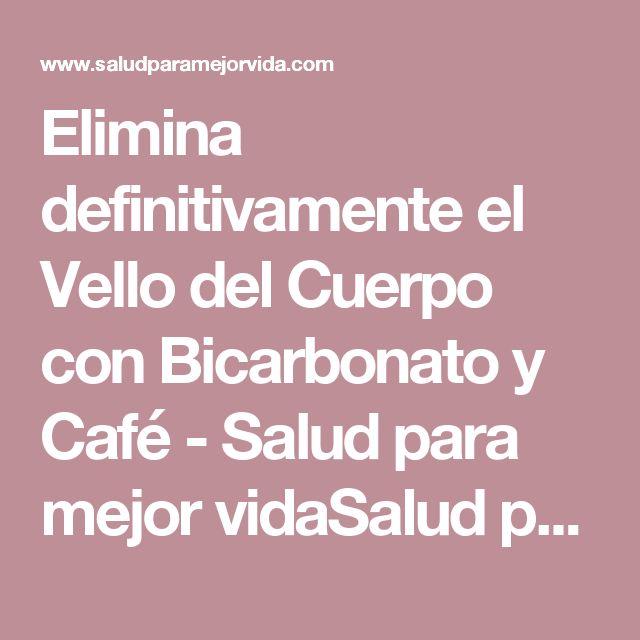 Elimina definitivamente el Vello del Cuerpo con Bicarbonato y Café - Salud para mejor vidaSalud para mejor vida