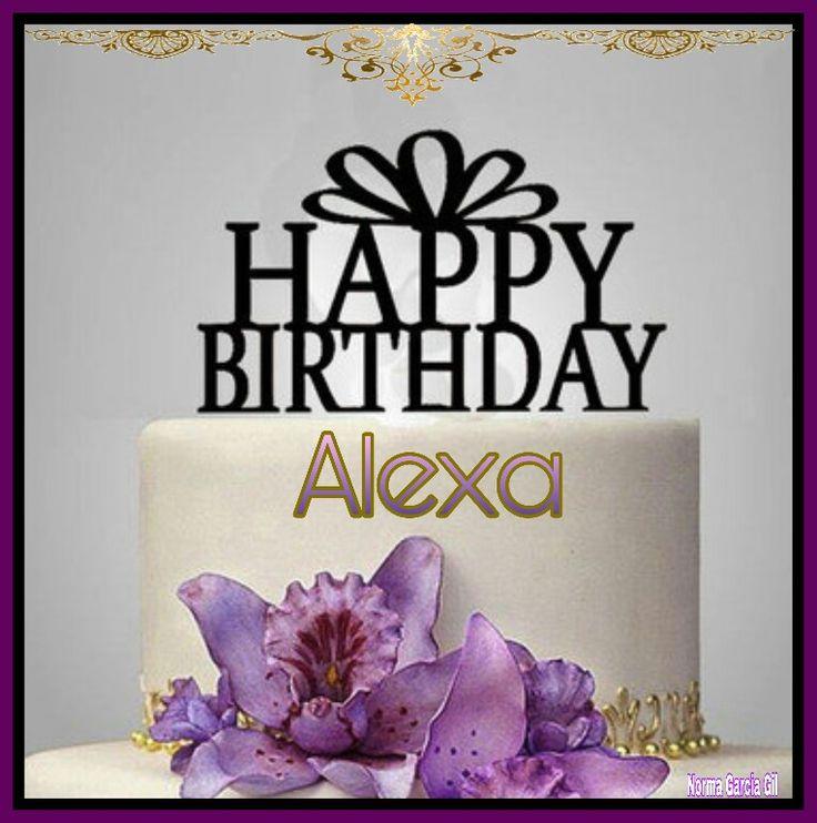 Urari De La Multi Ani >> Happy birthday Alexa | FELIZ CUMPLEAÑOS CON NOMBRES | Pinterest