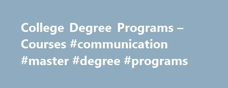 College Degree Programs – Courses #communication #master #degree #programs http://chicago.remmont.com/college-degree-programs-courses-communication-master-degree-programs/  # EXPLORE OUR DEGREE PROGRAMS College Degree Programs of Distinction DeVry University has helped more than a quarter-million students earn associate, bachelor's and master's degrees. We can help you, too. At DeVry, you can choose from associate and bachelor's degree programs or undergraduate certificates within five…