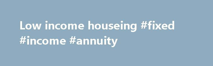 Low income houseing #fixed #income #annuity http://incom.remmont.com/low-income-houseing-fixed-income-annuity/  #low income houseing # Looking For Affordable Housing in Washington State? apt finder.org is a non-profit website formed to connect low income households with affordable apartment communities throughout Washington State. Listings are voluntarily advertised on our site by owners and managers of rental apartments for low-income households whose annual income is below 80% of area…