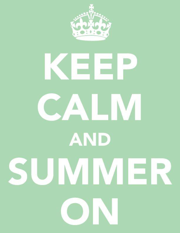 Keep Calm + Summer On! Xo