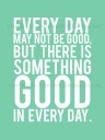 There is something good in every day  #quotes #inspiration #motivation