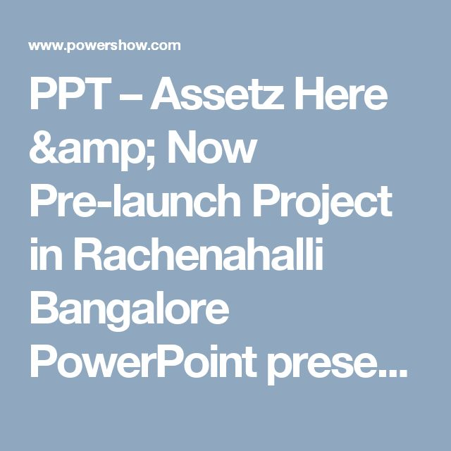 PPT – Assetz Here & Now Pre-launch Project in Rachenahalli Bangalore PowerPoint presentation | free to download  - id: 874905-MmQ5N