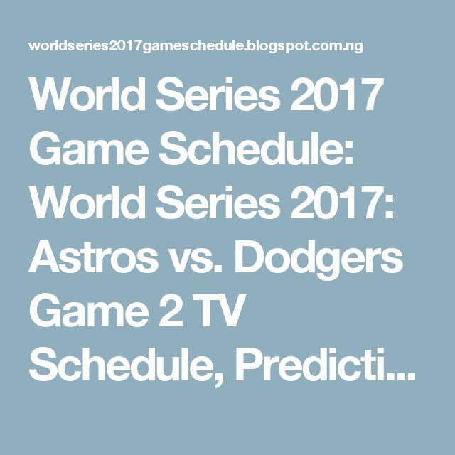 World Series 2017 Game Schedule: World Series 2017: Astros vs. Dodgers Game 2 TV Schedule, Prediction