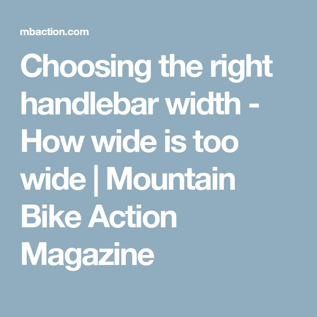 Choosing the right handlebar width - How wide is too wide | Mountain Bike Action Magazine