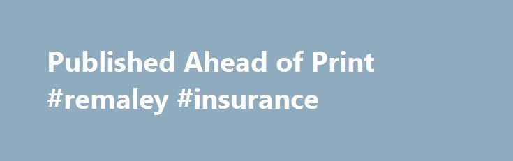 Published Ahead of Print #remaley #insurance http://south-carolina.remmont.com/published-ahead-of-print-remaley-insurance/  # Published Ahead of Print Original Research Articles in the Publish-Ahead-of-Print area have been accepted for publication in Circulation. They have neither been copyedited nor appeared in a print or online issue of the journal. Once the accepted manuscripts appear in the Publish-Ahead-of-Print area, they will be prepared for print and online publication, which…