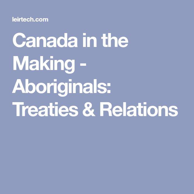 Canada in the Making - Aboriginals: Treaties & Relations
