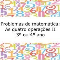 Atividade de matemática, indicada a alunos do terceiro ou quarto ano do ensino fundamental, com situações problema envolvendo as quatro operações.
