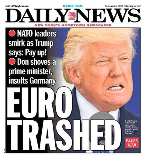 Daily News, New York - Trump cover:  Euro Trashed  #Trumpocalypse #notmypresident #EmbarrassmentOfRiches