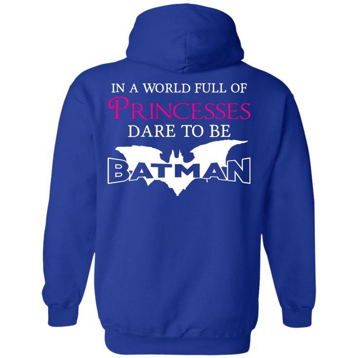 In a World Full Of Princesses, Dare To Be Batman Pullover Hoodie 8 oz.